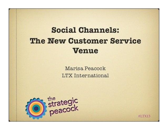 Social Channels: The New Customer Service Venue Marisa Peacock LTX International #LTX13