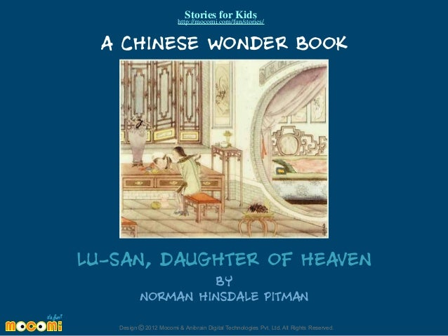 Stories for Kids  http://mocomi.com/fun/stories/  A CHINESE WONDER BOOK  LU-SAN, DAUGHTER OF HEAVEN BY NORMAN HINSDALE PIT...