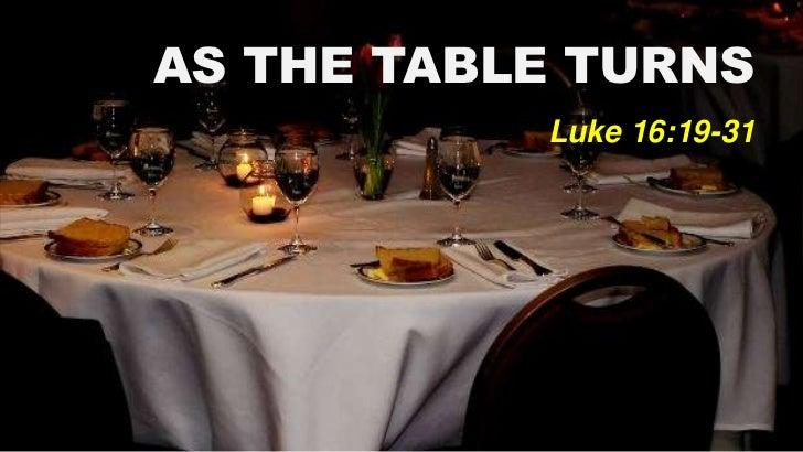 AS THE TABLE TURNS           Luke 16:19-31