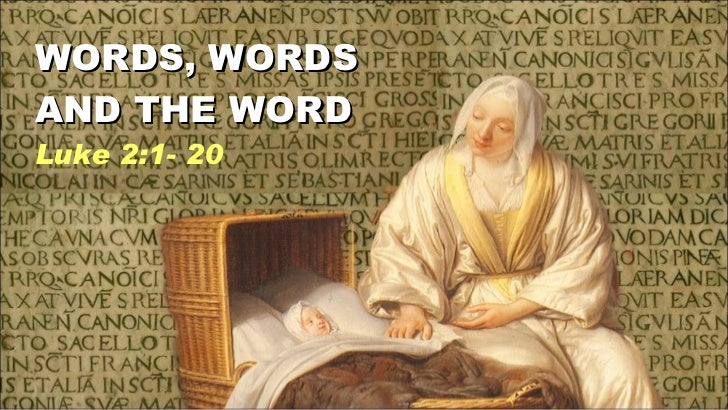 WORDS, WORDS AND THE WORD Luke 2:1- 20