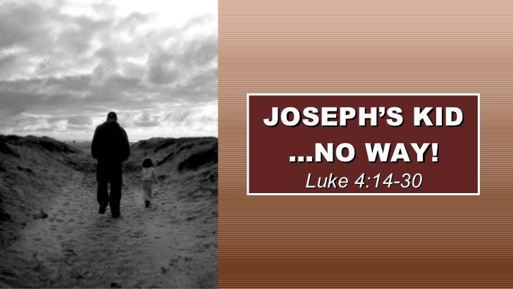 JOSEPH'S KID …NO WAY! Luke 4:14-30