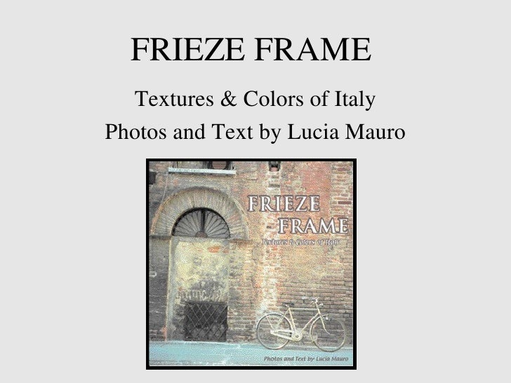 FRIEZE FRAME Textures & Colors of Italy Photos and Text by Lucia Mauro