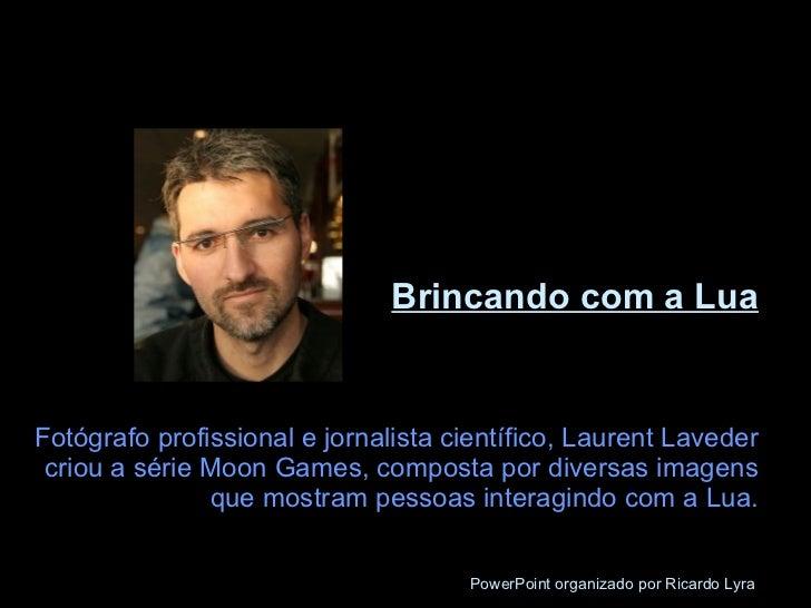 Brincando com a Lua Fotógrafo profissional e jornalista científico, Laurent Laveder criou a série Moon Games, composta por...