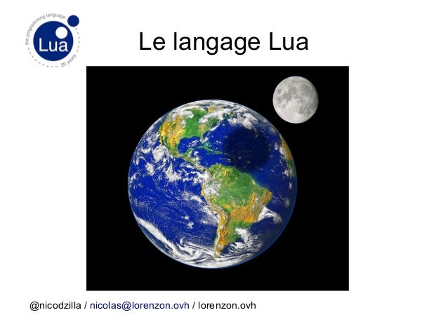 Le langage Lua @nicodzilla / nicolas@lorenzon.ovh / lorenzon.ovh