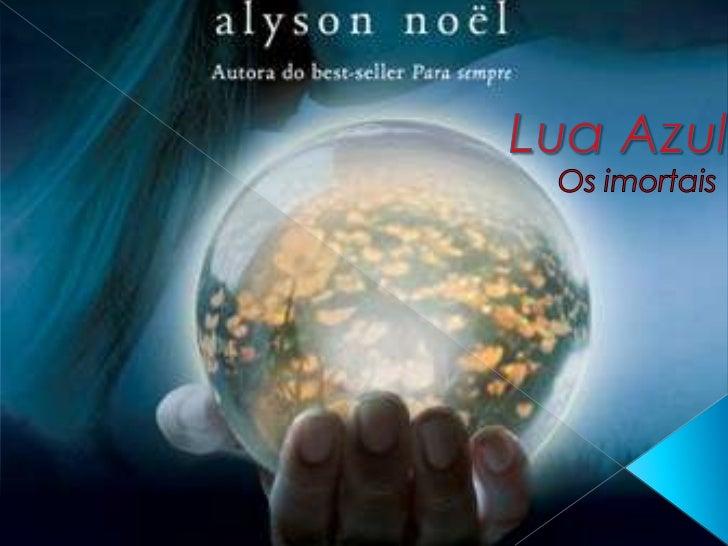 """ Vou falar do livro: """"Lua azul"""". A autora do livro chama-se: Alyson noel . Lua azul é o segundo volume da saga:  Os imo..."""