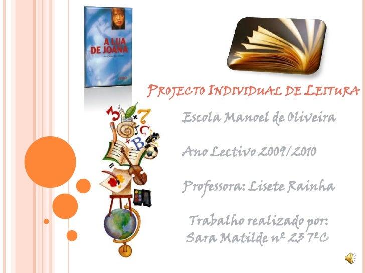 Projecto Individual de Leitura<br />             Escola Manoel de Oliveira<br />             Ano Lectivo 2009/2010<br /> ...