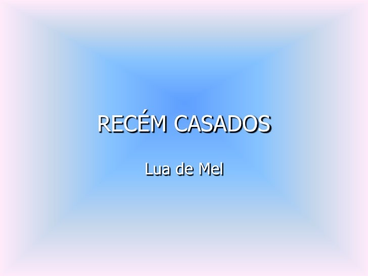 RECÉM CASADOS    Lua de Mel