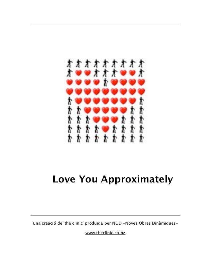 Love You ApproximatelyUna creació de the clinic produïda per NOD -Noves Obres Dinàmiques-                         www.thec...