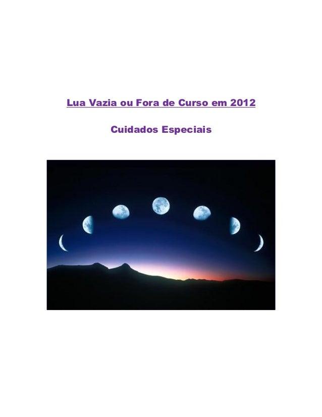 Lua Vazia ou Fora de Curso em 2012       Cuidados Especiais