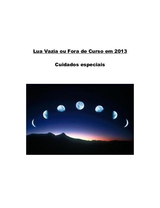 Lua Vazia ou Fora de Curso em 2013Cuidados especiais