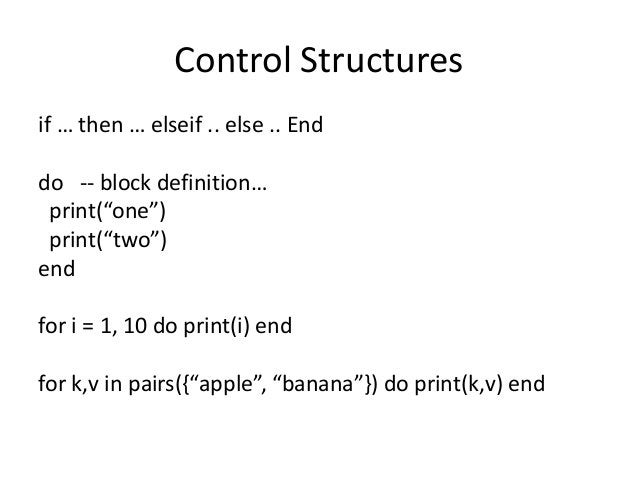 """Control Structures if … then … elseif .. else .. End do -- block definition… print(""""one"""") print(""""two"""") end for i = 1, 10 d..."""