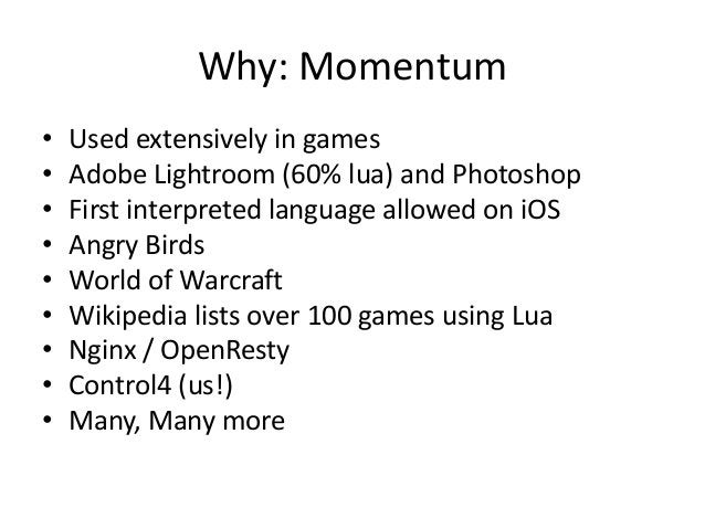 Why: Momentum • Used extensively in games • Adobe Lightroom (60% lua) and Photoshop • First interpreted language allowed o...