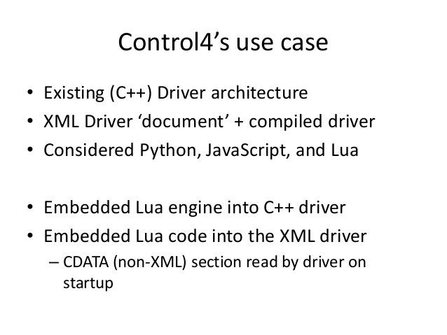 Control4's use case • Existing (C++) Driver architecture • XML Driver 'document' + compiled driver • Considered Python, Ja...