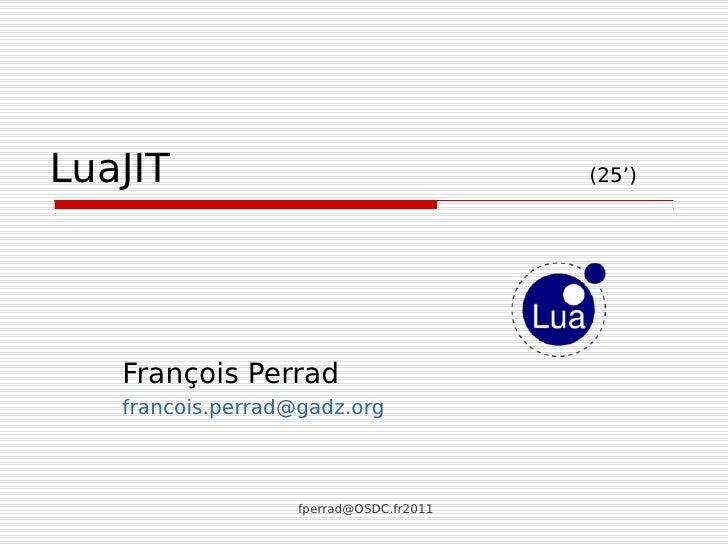LuaJIT                                   (25')   François Perrad   francois.perrad@gadz.org                   fperrad@OSDC...