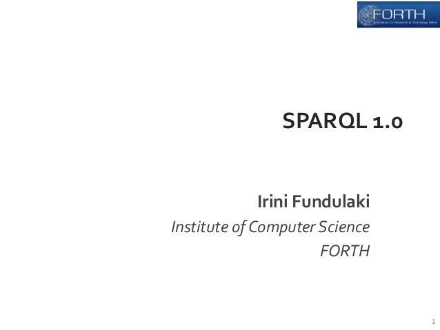 SPARQL  1.0  Irini  Fundulaki  Institute  of  Computer  Science  FORTH  1