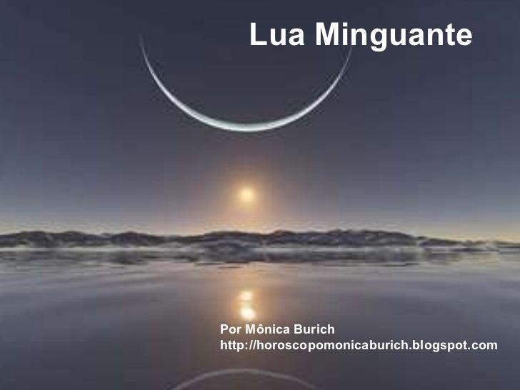 Lua Minguante Por Mônica Burich http://horoscopomonicaburich.blogspot.com