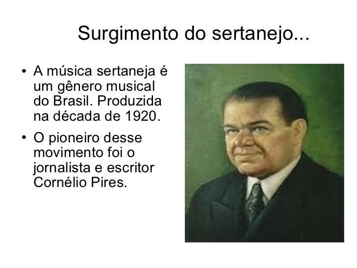 Surgimento do sertanejo... <ul><li>A música sertaneja é um gênero musical do Brasil. Produzida na década de 1920. </li></u...