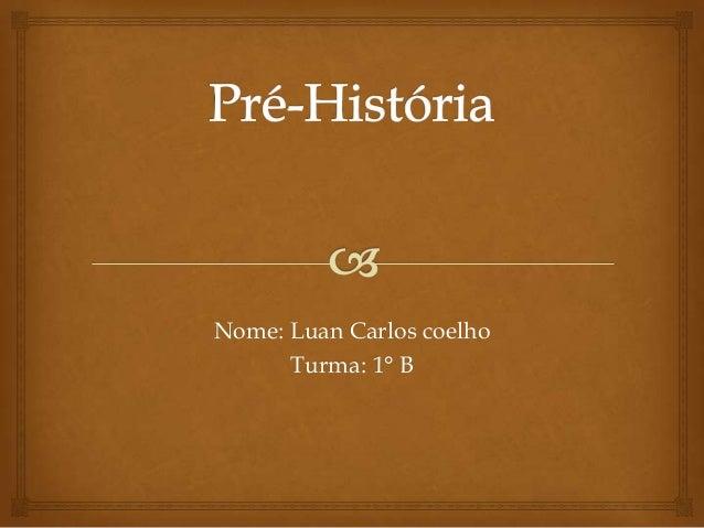 Nome: Luan Carlos coelho      Turma: 1° B