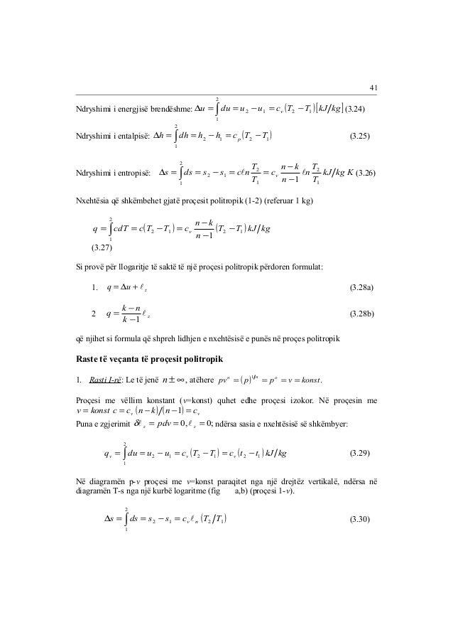 2  Ndryshimi i energjisë brendëshme: u du u u c (T T )[kJ kg] D = ò = - = v -  1  2 1 2 1 (3.24)  2  Ndryshimi i entalpisë...