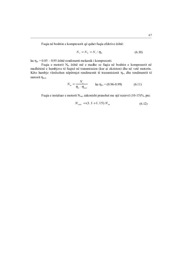 Fuqia në boshtin e kompresorit që quhet fuqia efektive është:  e k i m N = N = N /h (6.10)  ku hm = 0.85 – 0.95 është rend...