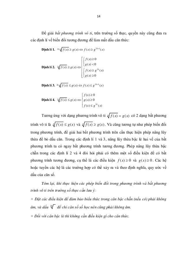 14 Để giải bất phương trình vô tỉ, trên trường số thực, quyển này cũng đưa ra các định lí về biến đổi tương đương để làm m...