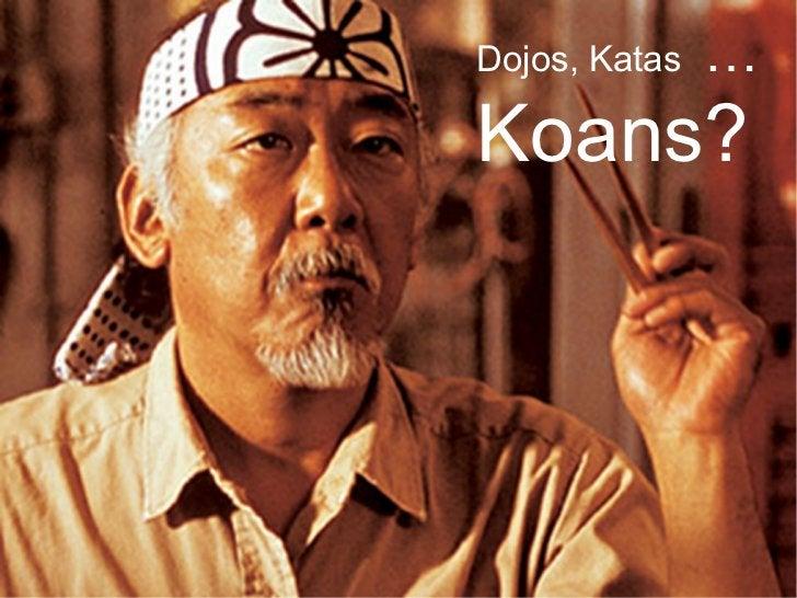 Dojos, Katas   …Koans?