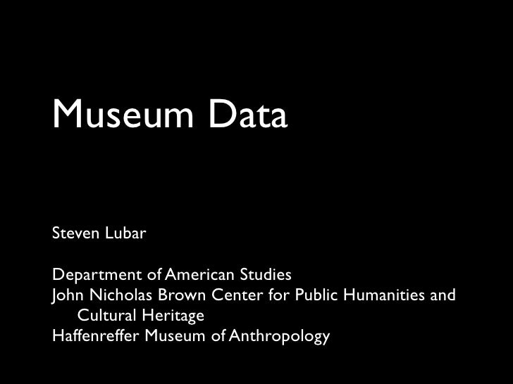 Museum DataSteven LubarDepartment of American StudiesJohn Nicholas Brown Center for Public Humanities and   Cultural Herit...