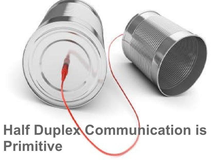 Half Duplex Communication is Primitive