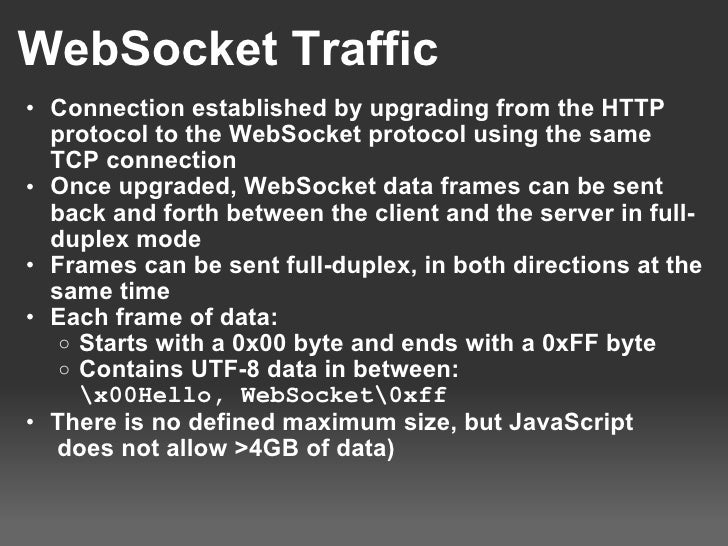 WebSocket Traffic <ul><ul><li>Connection established by upgrading from the HTTP protocol to the WebSocket protocol using t...