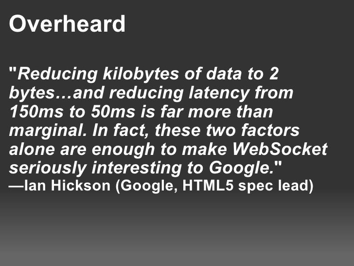 Overheard <ul><li>&quot; Reducing kilobytes of data to 2 bytes…and reducing latency from 150ms to 50ms is far more than ma...