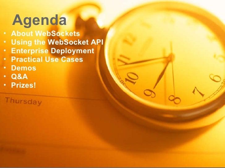 Agenda <ul><ul><li>About WebSockets </li></ul></ul><ul><ul><li>Using the WebSocket API </li></ul></ul><ul><ul><li>Enterpri...