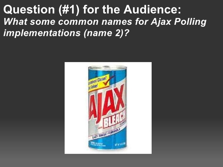 Question (#1) for the Audience: What some common names for Ajax Polling implementations (name 2)?