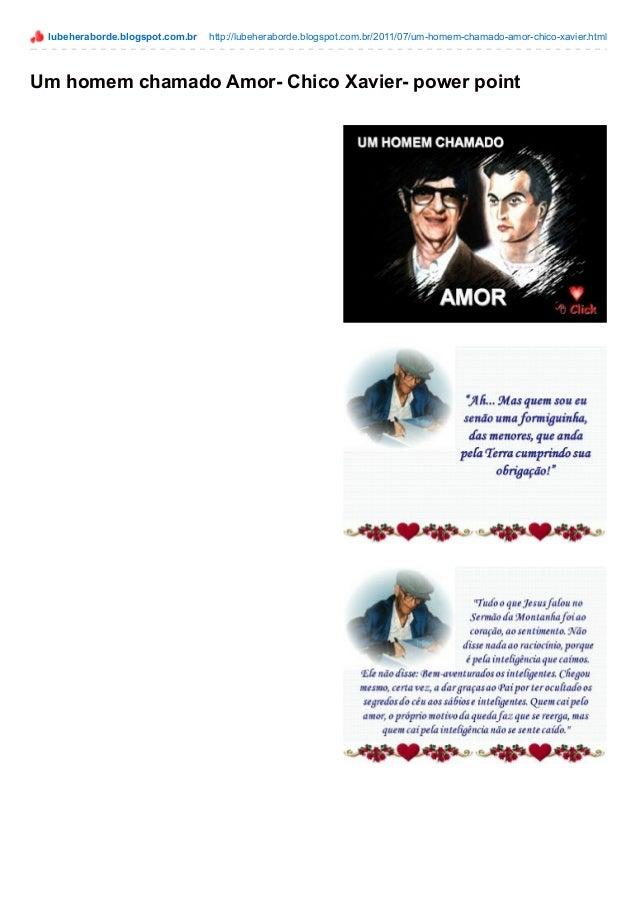 lubeheraborde.blogspot.com.br http://lubeheraborde.blogspot.com.br/2011/07/um-homem-chamado-amor-chico-xavier.html Um home...