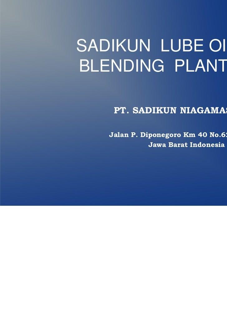 SADIKUN LUBE OILBLENDING PLANT    PT. SADIKUN NIAGAMAS RAYA   Jalan P. Diponegoro Km 40 No.62 Tambun,              Jawa Ba...