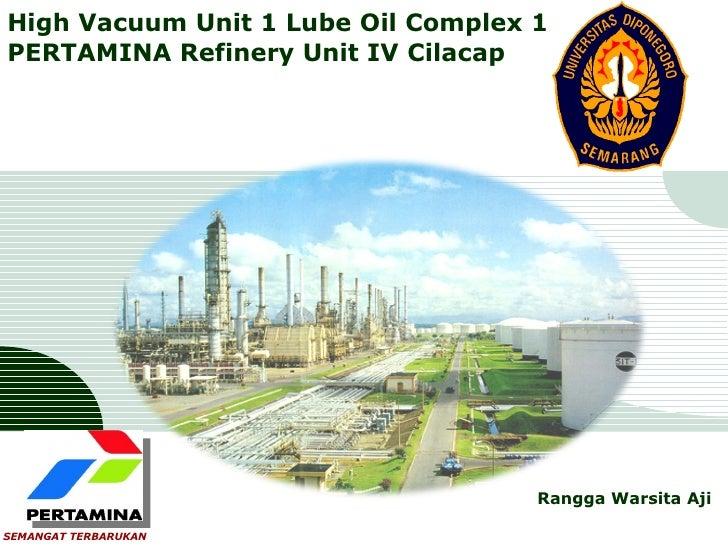 LOGOHigh Vacuum Unit 1 Lube Oil Complex 1PERTAMINA Refinery Unit IV Cilacap                                    Rangga Wars...