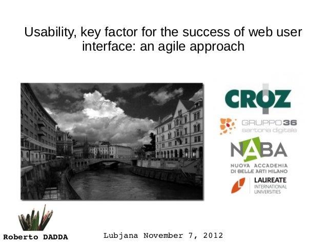 Usability, key factor for the success of web user               interface: an agile approachRobertoDADDA    LubjanaNovem...