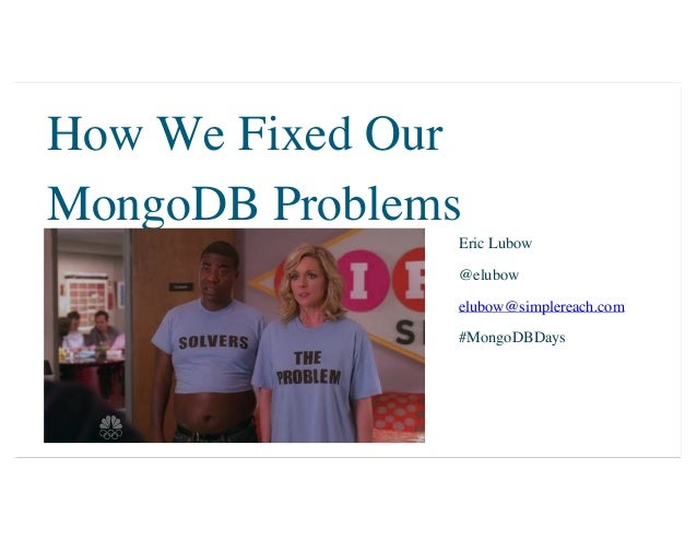 Eric Lubow @elubow elubow@simplereach.com #MongoDBDays How We Fixed Our MongoDB Problems