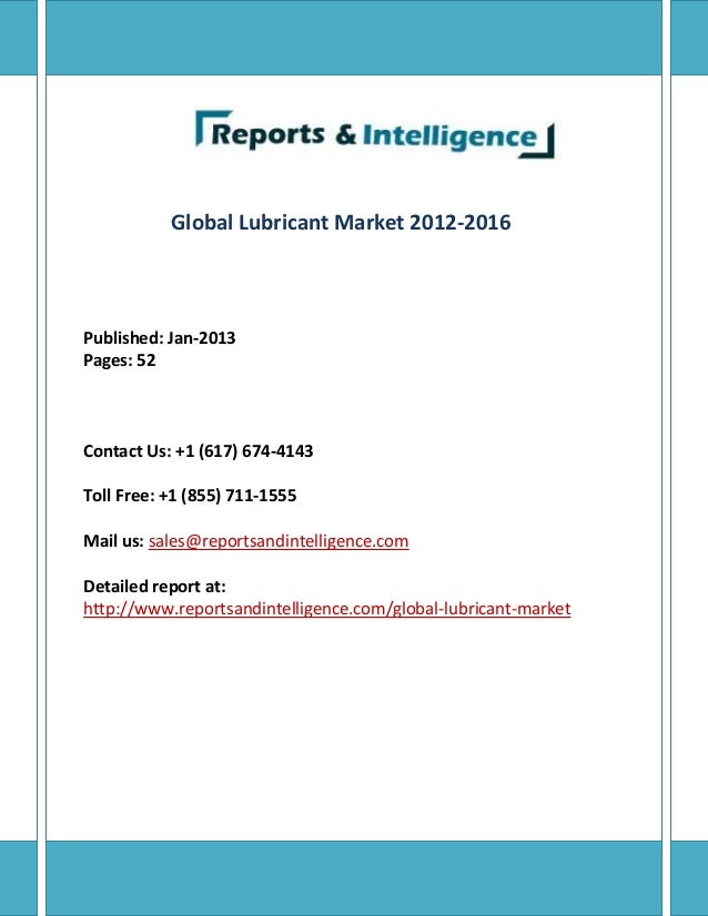 Global Lubricant Market 2012-2016 Published: Jan-2013 Pages: 52 Contact Us: +1 (617) 674-4143 Toll Free: +1 (855) 711-1555...