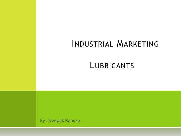 Industrial MarketingLubricants<br />By : Deepak Renuse<br />