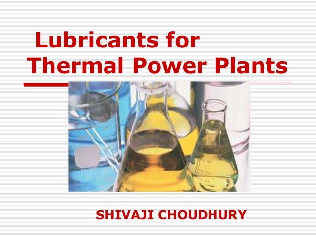 Lubricants for  Thermal Power Plants  SHIVAJI CHOUDHURY