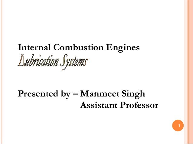 Internal Combustion Engines Presented by – Manmeet Singh Assistant Professor 1