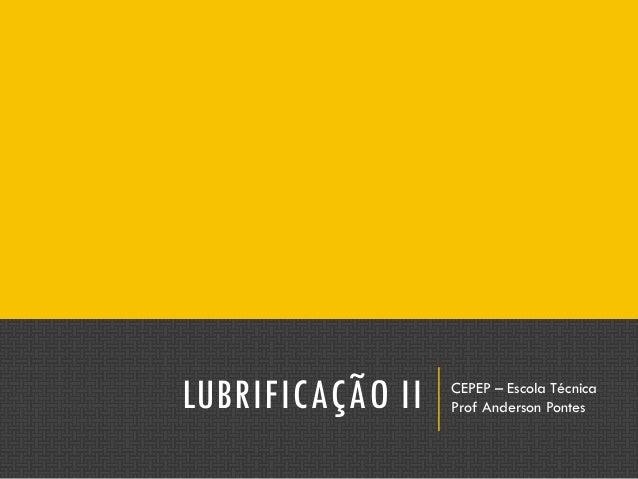 LUBRIFICAÇÃO II CEPEP – Escola Técnica Prof Anderson Pontes