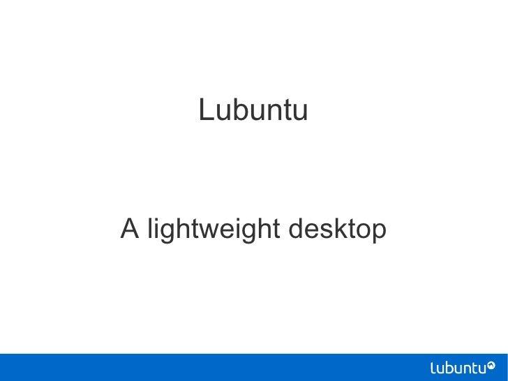 LubuntuA lightweight desktop