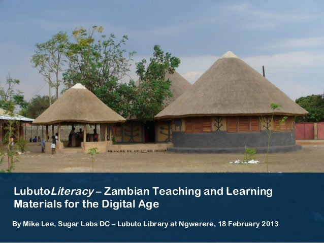 LubutoLiteracy – Zambian Teaching and LearningMaterials for the Digital AgeBy Mike Lee, Sugar Labs DC – Lubuto Library at ...