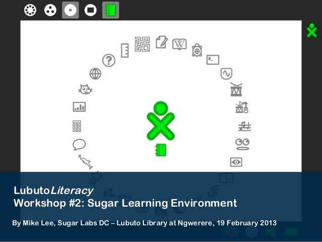 LubutoLiteracyWorkshop #2: Sugar Learning EnvironmentBy Mike Lee, Sugar Labs DC – Lubuto Library at Ngwerere, 19 February ...