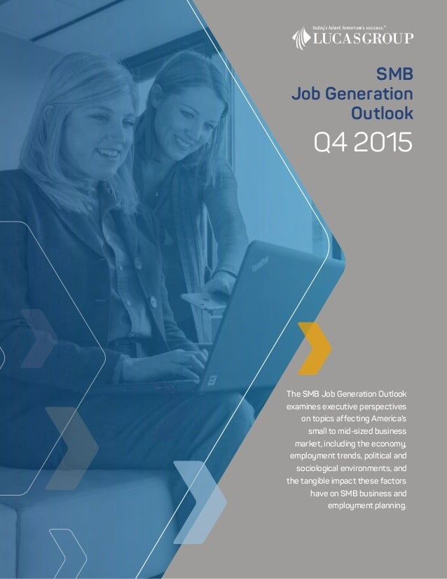 Q4 2015 The SMB Job Generation Outlook examines executive perspectives on topics affecting America's small to mid-sized bu...