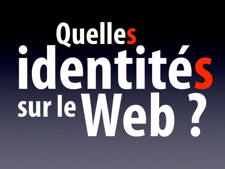 Quelles identités sur le        Web ?