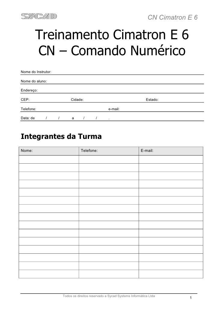 CN Cimatron E 6             Treinamento Cimatron E 6            CN – Comando Numérico Nome do Instrutor:  Nome do aluno:  ...