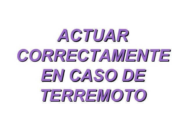 ACTUAR CORRECTAMENTE EN CASO DE TERREMOTO