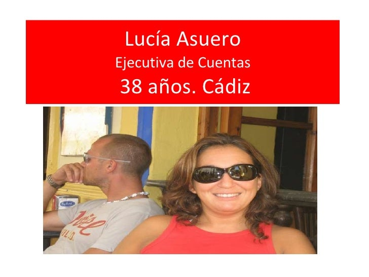 Lucía Asuero Ejecutiva de Cuentas  38 años. Cádiz